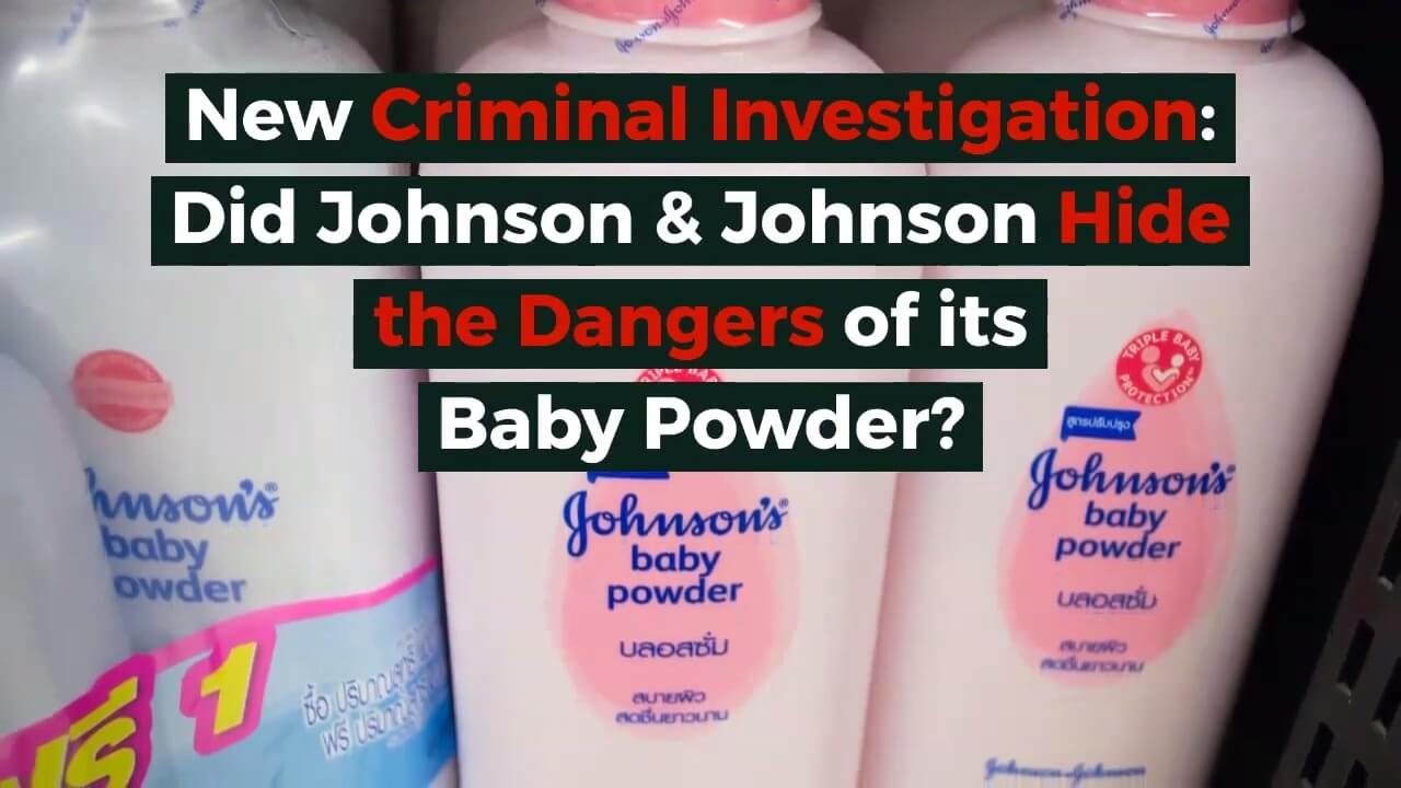 New Criminal Investigation: Did Johnson & Johnson Hide the Dangers of its Baby Powder?