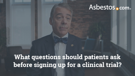 Video of mesothelioma expert Dr. Marcelo DaSilva on important questions to ask your doctor before enrolling in a mesothelioma clinical trial.