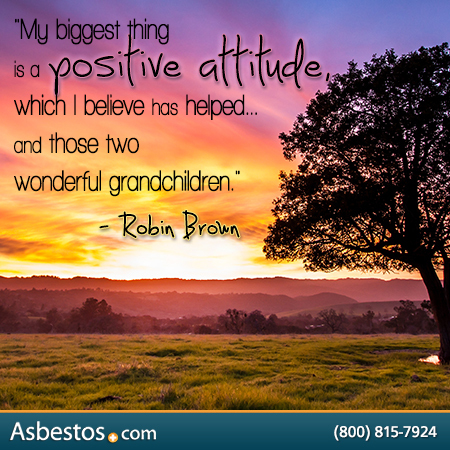 Robin Brown, Mesothelioma Survivor, Quote