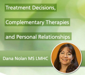 Support Group Topic: Treatment Decisions, Complementary Therapies & Personal Relationships
