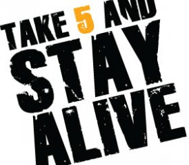 Take 5 and Stay Alive